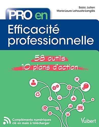 Pro en... efficacité professionnelle : 58 Outils et 10 Plans d'action par Soizic Jullien