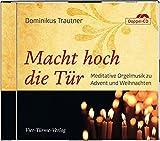 Macht hoch die Tür: Meditative Orgelmusik zu Advent und Weihnachten - Dominikus Trautner