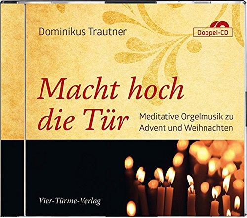 Macht hoch die Tür: Meditative Orgelmusik zu Advent und Weihnachten