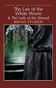 The Lair of the White Worm & The Lady of the Shroud (Tales of Mystery & The Supernatural) by [Stoker, Bram]