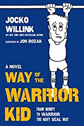 Way of the Warrior Kid: From Wimpy to Warrior the Navy SEAL Way (Way of the Warrior Kid 1)
