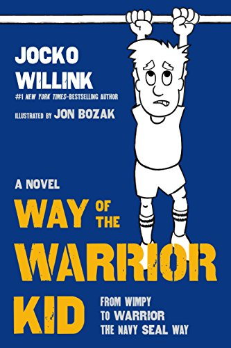 Way of the Warrior Kid: From Wimpy to Warrior the Navy SEAL Way (Way of the Warrior Kid 1) por Jocko Willink