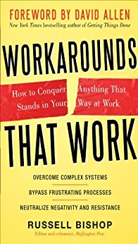 Workarounds That Work: How to Conquer Anything That Stands in Your Way at Work von [Bishop, Russell, Allen, David]