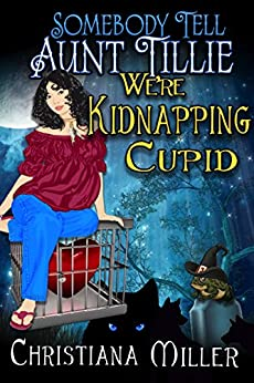 Somebody Tell Aunt Tillie We're Kidnapping Cupid (A Toad Witch Mystery Book 3) (English Edition)