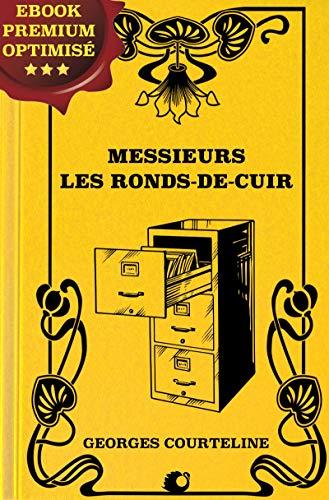 Messieurs les ronds-de-cuir: Tableau-roman de la vie de bureau par Georges Courteline