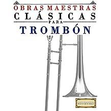 Obras Maestras Clásicas para Trombón: Piezas fáciles de Bach, Beethoven, Brahms, Handel, Haydn, Mozart, Schubert, Tchaikovsky, Vivaldi y Wagner (Spanish Edition)