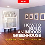 How to Build an Indoor Greenhouse: 132 Pages 250+ Illustrations