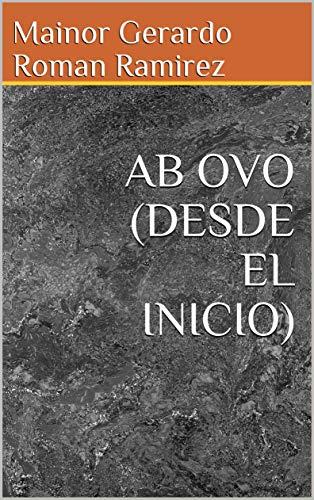 AB OVO (DESDE EL INICIO) por Mainor Gerardo Roman Ramirez