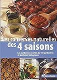 Les conserves naturelles des 4 saisons : Les meilleures recettes de 150 jardinières...