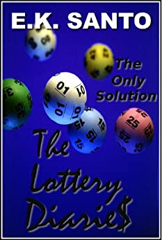 The Lottery Diaries: Book One -- The Only Solution by [Santo, E.K.]