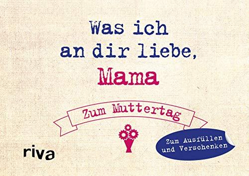 Was ich an dir liebe, Mama – Zum Muttertag: Zum Ausfüllen und Verschenken