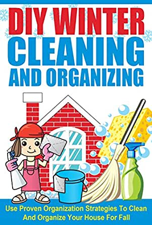 Diy winter cleaning and organizing use proven for House cleaning and organizing