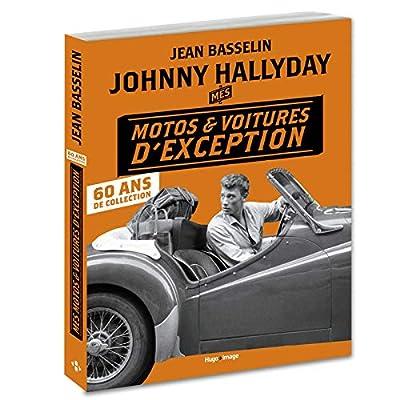 Johnny Hallyday Mes motos et voitures d'exception - 60 ans de collection