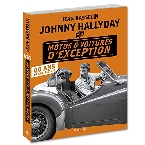 Johnny Hallyday Mes motos et voitures d'exception - 60 ans de collection par Jean Basselin