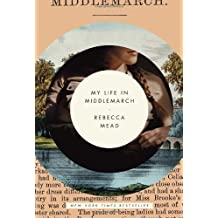 My Life in Middlemarch by Mead, Rebecca (2014) Hardcover