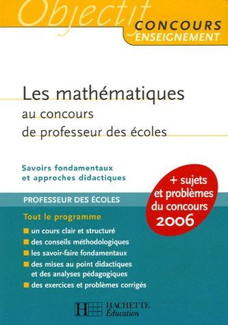 Les mathématiques au concours de professeur des écoles : Savoirs fondamentaux et approches didactiques