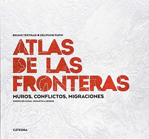 Atlas de las fronteras: Muros, conflictos, migraciones (Varios) por Bruno Tertrais