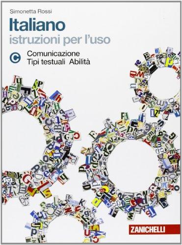 Italiano. Istruzioni per l'uso. Vol. C: Comunicazione, tipi testuali, abilità. Per la Scuola media. Con espansione online