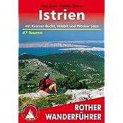 Istrien mit Kvarner Bucht, Velebit und Plitvicer Seen. Die schönsten Tal- und Höhenwanderungen: 47 Touren