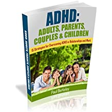 ADHD: ADULTS, PARENTS, COUPLES & CHILDREN: 15 STRATEGIES FOR OVERCOMING ADHD IN RELATIONSHIPS AND WORK (English Edition)