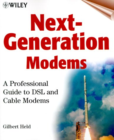 Next Generation Modems: A Professional Guide to DSL and Cable Modems: A Professional Guide to DSLs and Cable Modems -