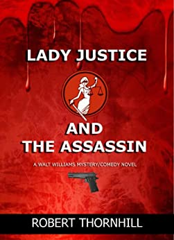 Lady Justice and the Assassin (English Edition) von [Thornhill, Robert]
