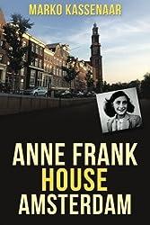 Anne Frank House in Amsterdam (Amsterdam Museum E-Books) (Volume 2) by Marko Kassenaar (2014-02-25)