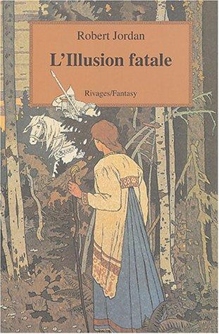 La roue du temps, tome 12 : Illusion fatale par Robert Jordan