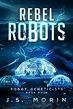 Rebel Robots (Robot Geneticists Book 4)