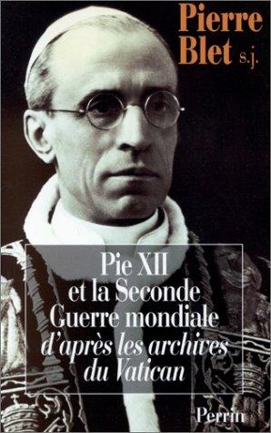 Pie XII et la seconde Guerre mondiale, d'après les archives du Vatican par Pierre Blet