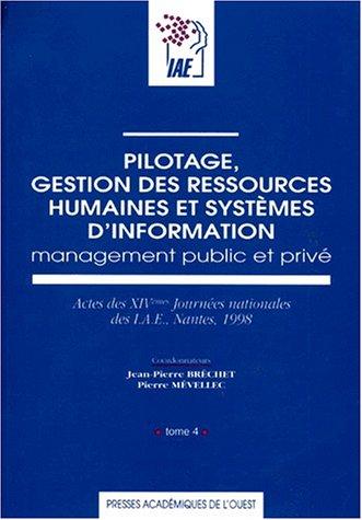 PILOTAGE, GESTION DES RESSOURCES HUMAINES ET SYSTEMES D'INFORMATION. Tome 4, Management public et priv, Actes des XIVmes journes nationales des IAE, Nantes 1998