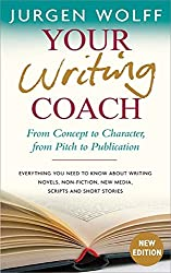 Your Writing Coach: From Concept to Character, from Pitch to Publication