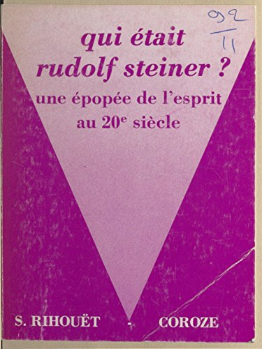 Livre gratuits en ligne Qui était Rudolf Steiner ? Une épopée de l'esprit au 20e siècle pdf