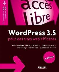 WordPress 3.5 pour des sites web efficaces: Administration, personnalisation, référencement, marketing, e-commerce, publication mobile