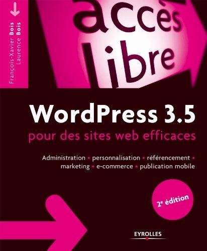 WordPress 3.5 pour des sites web efficaces: Administration, personnalisation, référencement, marketing, e-commerce, publication mobile (Accès libre) (French Edition) (Mobile Wordpress)