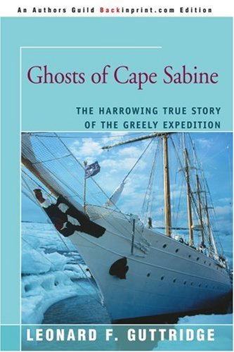 GHOSTS OF CAPE SABINE: The Harrowing True Story of the Greely Expedition (Greely-expedition)