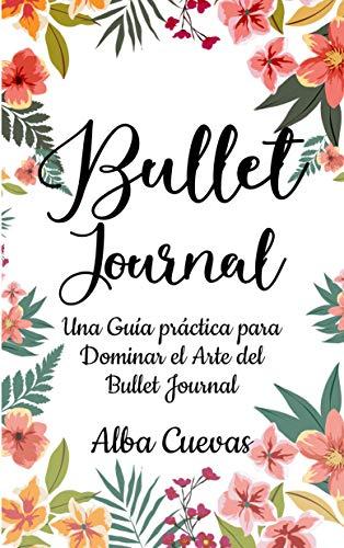 BULLET JOURNAL: Una guía práctica para dominar el Arte del Bullet Journal (Spanish Edition)