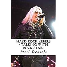 Hard Rock Rebels - Talking With Rock Stars (English Edition)