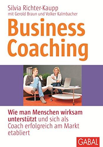 Business Coaching: Wie man Menschen wirksam unterstützt und sich als Coach erfolgreich am Markt etabliert (Whitebooks)