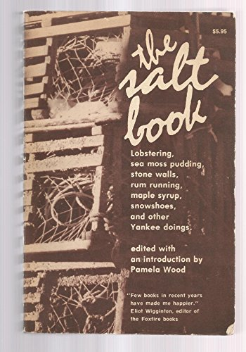 The Salt Book: Lobstering, Sea Moss Pudding, Stone Walls, Rum Running, Maple Syrup, Snowshoes, and Other Yankee Doings by Pamela Wood (1-Jun-1977) Paperback