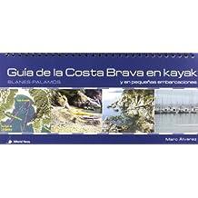 Guía de la Costa Brava en kayak y en pequeñas embarcaciones: Guía de la Costa Brava (Vol. 1. Blanes-Palamós): En kayak y pequeñas embarcaciones (Guías Náuticas)