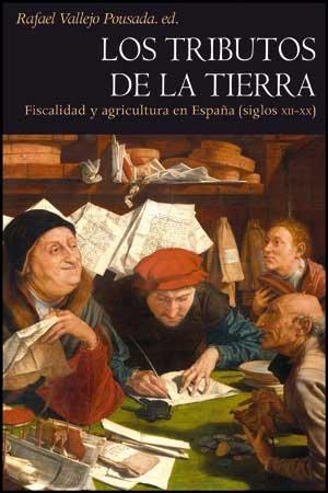 Los tributos de la tierra : fiscalidad y agricultura en España (siglos XII y XX)