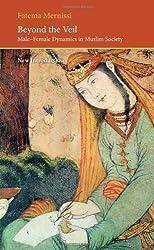 Beyond the Veil: Male-female Dynamics in a Muslim Society (Saqi Essentials) by Fatema Mernissi (2011-07-04)