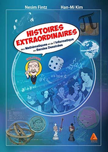 Histoires extraordinaires des mathématiques et de l'informatique en bandes dessinées par Nesim Fintz