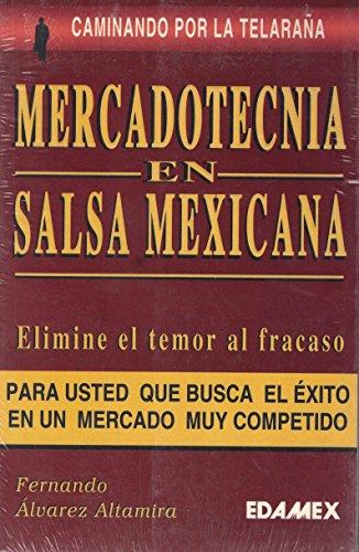 Caminando Por La Telara~na: Mercadotecnia En Salsa Mexicana: Novedoso Enfoque de La Actividad Empresarial Eficiente (Coleccion)