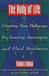Body of Life: Creating New Pathways for Sensory Awareness and Fluid Movement