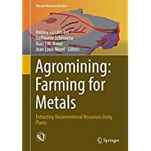 Agromining: Farming for Metals: Extracting Unconventional Resources Using Plants