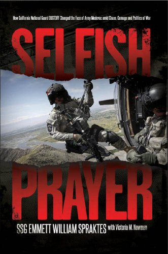 Selfish Prayer: How California National Guard DUSTOFF Changed the Face of Medevac amid Chaos, Carnage and Politics of War (English Edition)