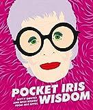Pocket Iris Wisdom: Witty quotes and wise words from Iris Apfel (Pocket Wisdom)