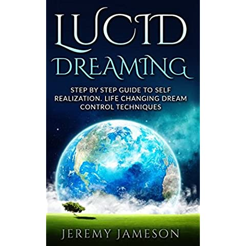 Lucid Dreaming: Step by Step Guide To Self-Realization. Life Changing Dream Cont